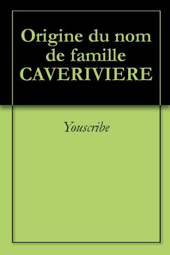 Origine du nom de famille CAVERIVIERE (Oeuvres courtes) par Youscribe