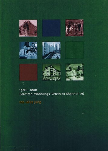 100 Jahre jung: Der Beamten-Wohnungs-Verein zu Köpenick eG 1908-2008