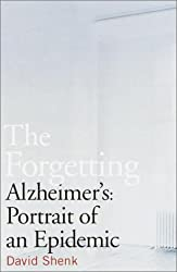 The Forgetting: Alzheimer's: Portrait of an Epidemic by David Shenk (2001-09-04)