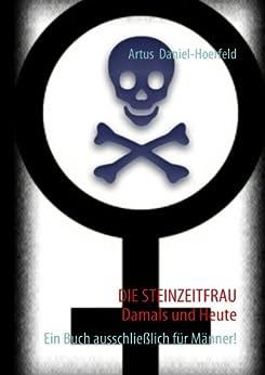 DIE STEINZEITFRAU   Damals und Heute: Ein Buch ausschließlich für Männer! (German Edition) by [Daniel-Hoerfeld, Artus]