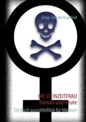 DIE STEINZEITFRAU   Damals und Heute: Ein Buch ausschließlich für Männer!