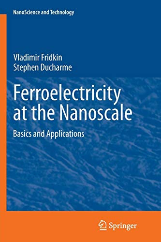 Ferroelectricity at the Nanoscale: Basics and Applications (NanoScience and Technology)