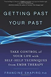 Getting Past Your Past: Take Control of Your Life with Self-Help Techniques from EMDR Therapy by Francine Shapiro (2012-02-28)