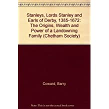 Stanleys, Lords Stanley and Earls of Derby, 1385-1672: The Origins, Wealth and Power of a Landowning Family (Chetham Society) by Barry Coward (1983-07-07)