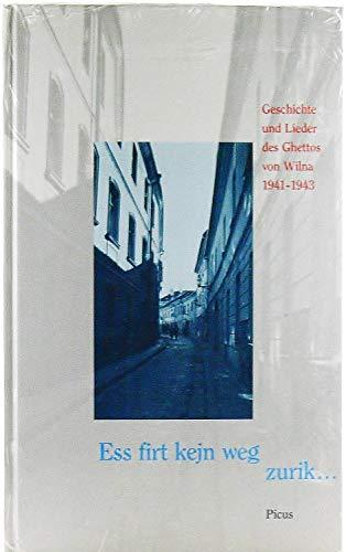Ess firt kejn weg zurik...: Geschichte und Lieder des Ghettos von Wilna 1941-1943