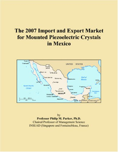 The 2007 Import and Export Market for Mounted Piezoelectric Crystals in Mexico