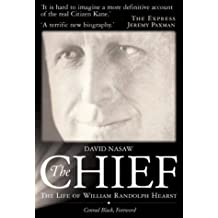 The Chief: The Life of William Randolph Hearst - The Rise and Fall of the Real Citizen Kane by David Nasaw (2003-09-27)
