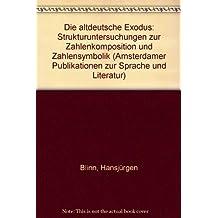 Die altdeutsche Exodus: Strukturuntersuchungen zur Zahlenkomposition und Zahlensymbolik (Amsterdamer Publikationen Zur Sprache Und Literatur)