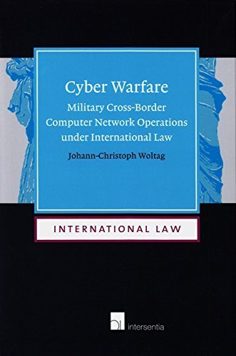 Cyber Warfare: Military Cross-Border Computer Network Operations under International Law by Woltag, Johann-Christoph (2014) Hardcover