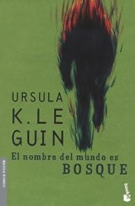 El nombre del mundo es Bosque par Ursula K. Le Guin