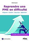 Reprendre une PME en difficulté: Le guide complet et pratique. Préparer - Evaluer - Sécuriser - Optimiser...