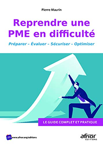 Reprendre une PME en difficulté: Le guide complet et pratique