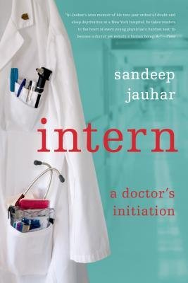 By Sandeep Jauhar ( Author ) [ Intern: A Doctor's Initiation By Jan-2009 Paperback