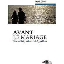 Avant le mariage : Sexualité, affectivité, prière