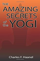 The Amazing Secrets of the Yogi by Charles F. Haanel (2007-10-23)