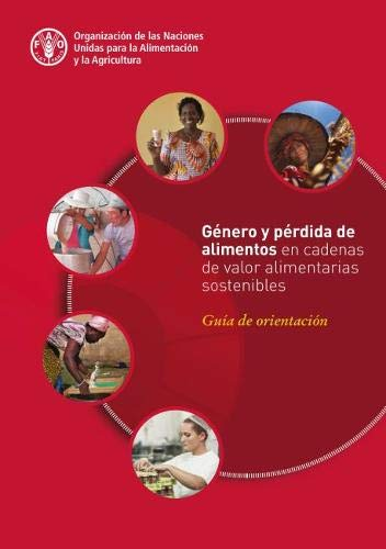 Genero y perdida de alimentos en cadenas de valor alimentarias sostenibles: Guia de orientacion por Food and Agriculture Organization of the United Nations