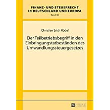 Der Teilbetriebsbegriff in den Einbringungstatbestaenden des Umwandlungssteuergesetzes
