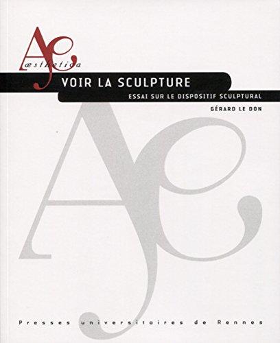 Voir la sculpture: Essai sur le dispositif sculptural par Gérard Le Don