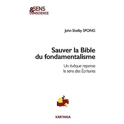 Sauver la Bible du fondamentalisme : Un évêque repense le sens des Ecritures