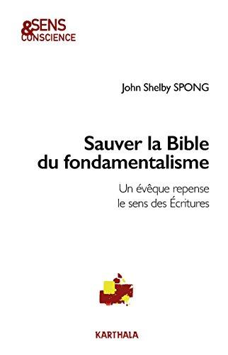 Sauver la Bible du fondamentalisme : Un évêque repense le sens des Ecritures par John Shelby Spong