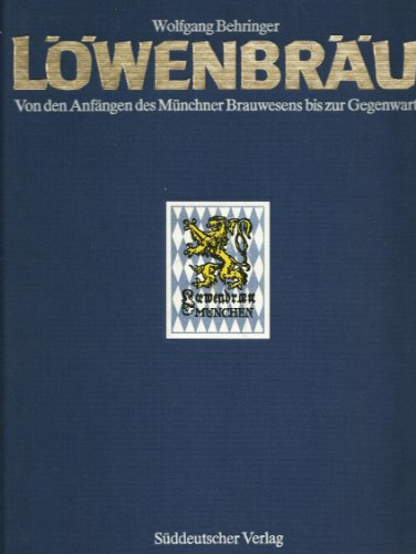 lwenbru-von-den-anfngen-des-mnchner-brauwesens-bis-zur-gegenwart
