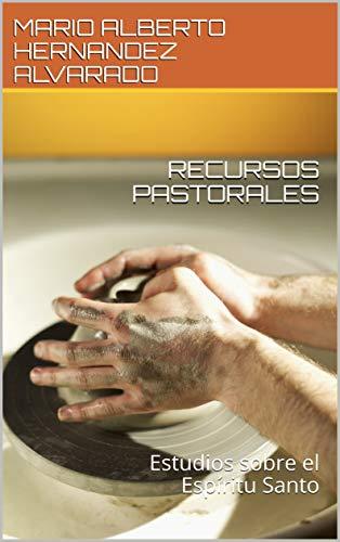 RECURSOS PASTORALES: Estudios sobre el Espíritu Santo por MARIO ALBERTO HERNANDEZ ALVARADO