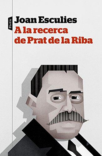 A la recerca de Prat de la Riba (Catalan Edition)