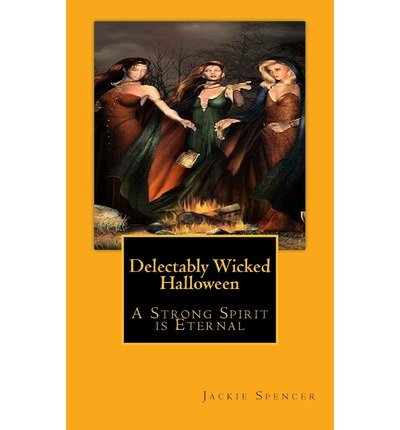 Author ) [ DELECTABLY WICKED HALLOWEEN: A STRONG SPIRIT IS ETERNAL ] Jul-2013 [ Paperback ] (Spencers Halloween)