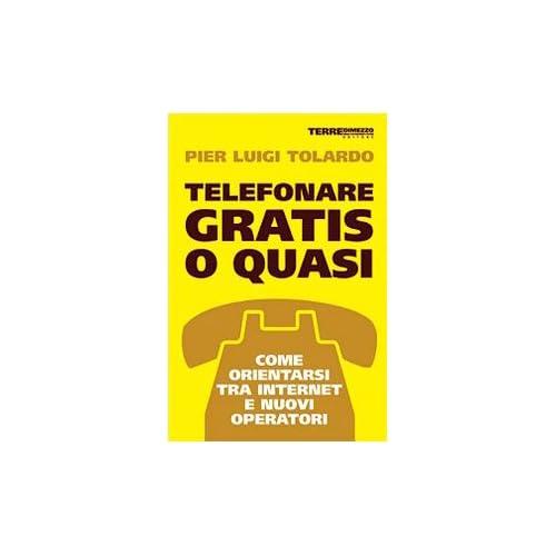 Telefonare Gratis O Quasi. Come Orientarsi Tra Internet E Nuovi Operatori