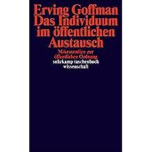 Das Individuum im öffentlichen Austausch: Mikrostudien zur öffentlichen Ordnung (suhrkamp taschenbuch wissenschaft)