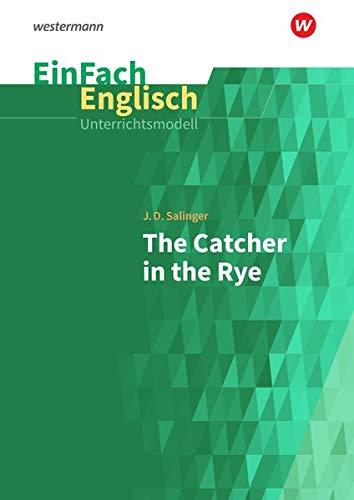 EinFach Englisch Unterrichtsmodelle / Unterrichtsmodelle für die Schulpraxis: EinFach Englisch Unterrichtsmodelle: J. D. Salinger: The Catcher in the Rye -