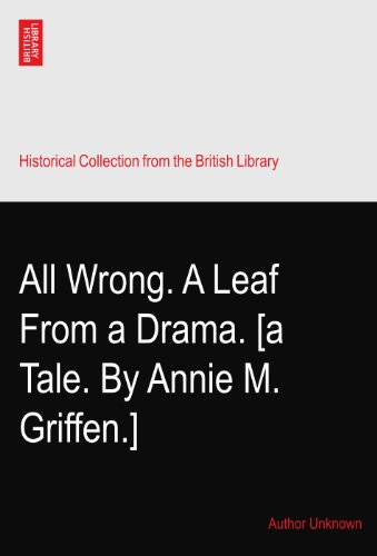 All Wrong. A Leaf From a Drama. [a Tale. By Annie M. Griffen.] Leaf Griffe