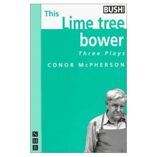 This Lime Tree Bower: Three Plays (Rum and Vodka, The Good Thief, This Lime Tree Bower) by Conor McPherson (1996-07-11)