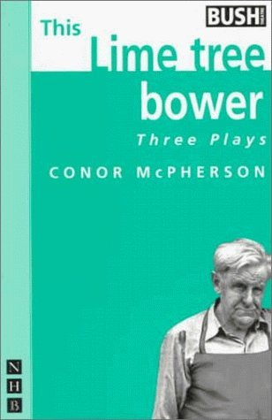 This Lime Tree Bower: Three Plays (Rum and Vodka, The Good Thief, This Lime Tree Bower) by Conor McPherson (1996-07-11) par Conor McPherson