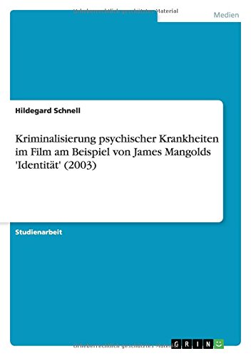 Kriminalisierung psychischer Krankheiten im Film am Beispiel von James Mangolds 'Identität' (2003)