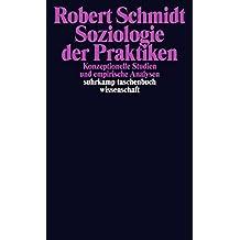 Soziologie der Praktiken: Konzeptionelle Studien und empirische Analysen (suhrkamp taschenbuch wissenschaft)