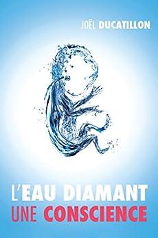 L'Eau Diamant : Une Conscience par [Ducatillon, Joël]