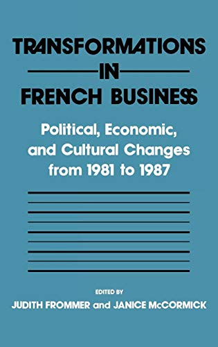 Transformations in French Business: Political, Economic, and Cultural Changes from 1981 to 1987: Political, Economic and Cultural Changes from 1981-87