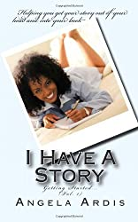 I Have A Story: Getting Started: Volume 1 by Angela Ardis (2013-06-14)