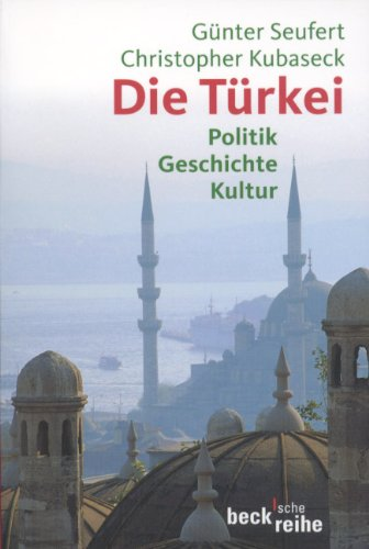 Die Türkei: Politik, Geschichte, Kultur (Beck'sche Reihe)