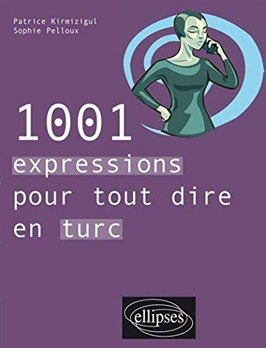 1001 Expressions pour Tout Dire en Turc par Patrice Kirmizigul, Sophie Pelloux