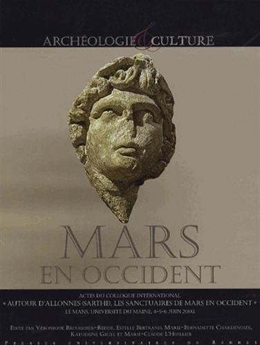 Mars en Occident : Actes du colloque international Autour d'Allones (Sarthe), les sanctuaires de Mars en Occident, 4-5-6 juin 2003