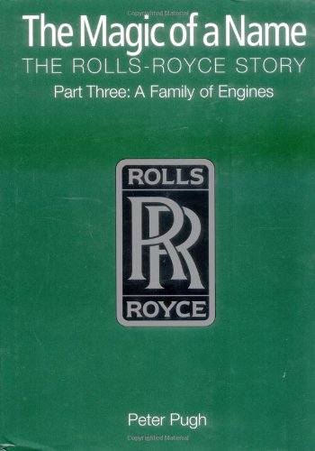 The Magic of a Name: The Rolls-Royce Story: Pt. 3: A Family of Engines: Family of Engines Pt.3