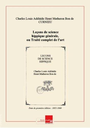 Leons de science hippique gnrale, ou Trait complet de l'art de connatre, de gouverner et d'lever le cheval. Partie 2 / par le Bon de Curnieu [Edition de 1855-1860]