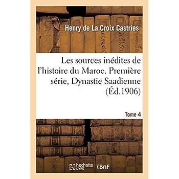 Les sources inédites de l'histoire du Maroc. Première série, Dynastie Saadienne. Tome 4: (1530-1660). Archives et bibliothèques des Pays-Bas