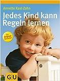 Jedes Kind kann Regeln lernen von Annette Kast-Zahn ( Juli 2007 )