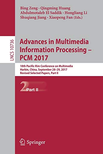 Advances in Multimedia Information Processing - PCM 2017: 18th Pacific-Rim Conference on Multimedia, Harbin, China, September 28-29, 2017, Revised ... Notes in Computer Science, Band 10736)