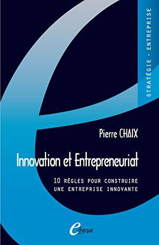 Livres Innovation et Entrepreneuriat. 10 règles pour construire une entreprise innovante pdf, epub ebook