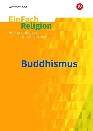 EinFach Religion / Unterrichtsbausteine Klassen 5 - 13: EinFach Religion: Buddhismus: Jahrgangsstufen 9 - 13