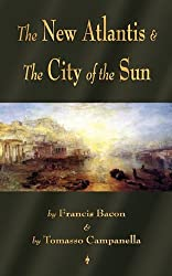 The New Atlantis and The City of the Sun: Two Classic Utopias by Francis Bacon (2010-08-20)